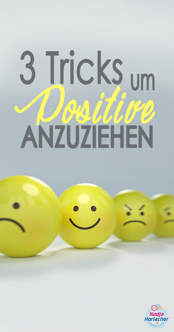 3 Tricks um das Positive anzuziehen