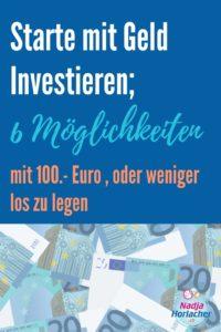 Starte mit Geld Investieren; 6 Möglichkeiten mit 100.- Euro oder weniger los zu legen