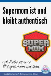 Supermom ist und bleibt authentisch, ich liebe es eine #supermom zu sein